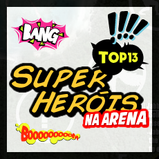 TOP13 - Super-Heróis na arena