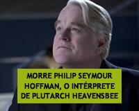 Philip Seymour Hoffman, o intérprete de Plutarch Heavensbee nos filmes de Jogos Vorazes, foi encontrado morto em seu apartamento no domingo, 2 de fevereiro.